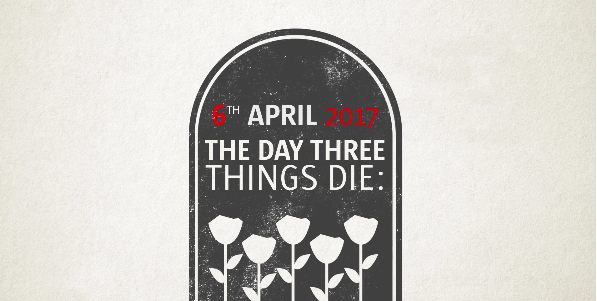 6th April 2017 - The Day 3 Things Die
